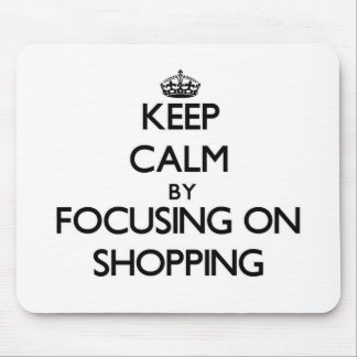 Keep Calm by focusing on Shopping Mousepad