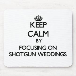 Keep Calm by focusing on Shotgun Weddings Mouse Pad