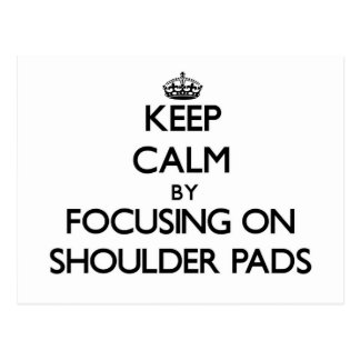 Keep Calm by focusing on Shoulder Pads Post Card