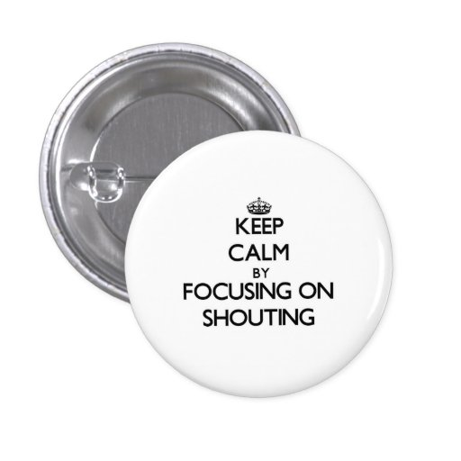 Keep Calm by focusing on Shouting Pin