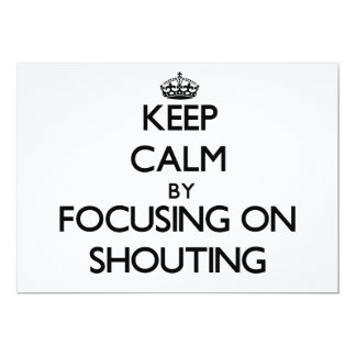 Keep Calm by focusing on Shouting 5x7 Paper Invitation Card