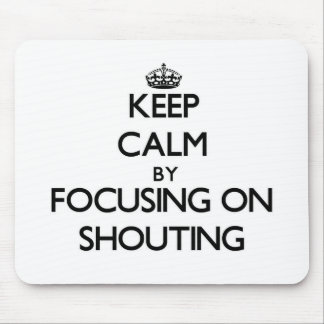 Keep Calm by focusing on Shouting Mouse Pad