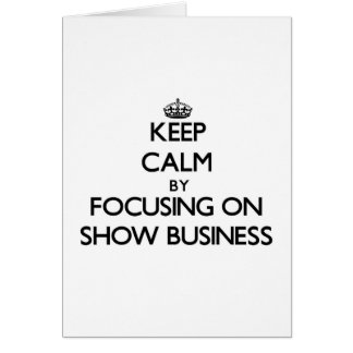 Keep Calm by focusing on Show Business Greeting Card
