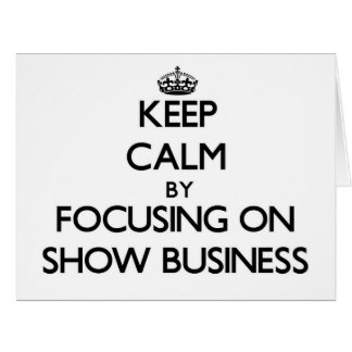 Keep Calm by focusing on Show Business Large Greeting Card