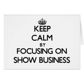 Keep Calm by focusing on Show Business Stationery Note Card