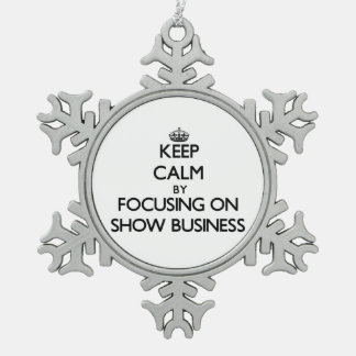 Keep Calm by focusing on Show Business Ornaments