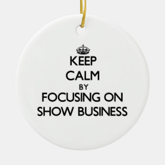 Keep Calm by focusing on Show Business Christmas Ornament