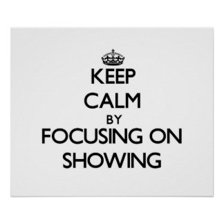 Keep Calm by focusing on Showing Poster