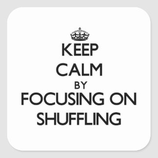 Keep Calm by focusing on Shuffling Square Sticker