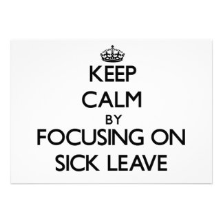 Keep Calm by focusing on Sick Leave Personalized Invite