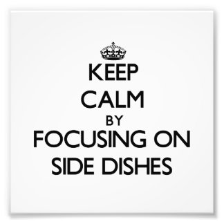 Keep Calm by focusing on Side Dishes Photographic Print