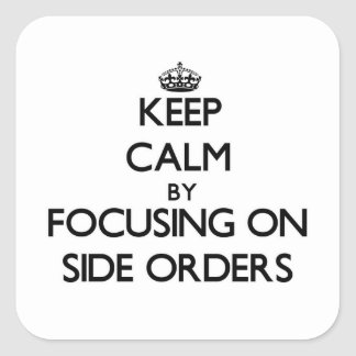 Keep Calm by focusing on Side Orders Square Sticker