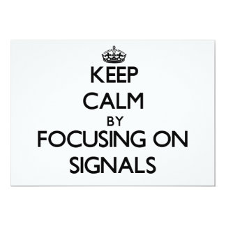 Keep Calm by focusing on Signals 5x7 Paper Invitation Card