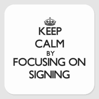 Keep Calm by focusing on Signing Square Sticker