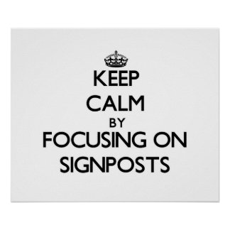 Keep Calm by focusing on Signposts Posters
