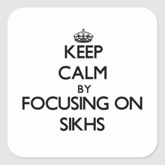 Keep Calm by focusing on Sikhs Square Stickers