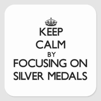 Keep Calm by focusing on Silver Medals Stickers