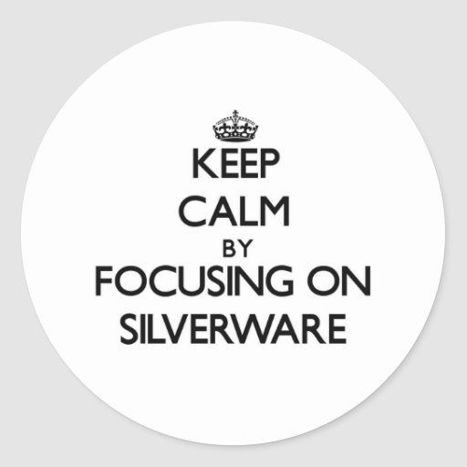 Keep Calm by focusing on Silverware Round Stickers