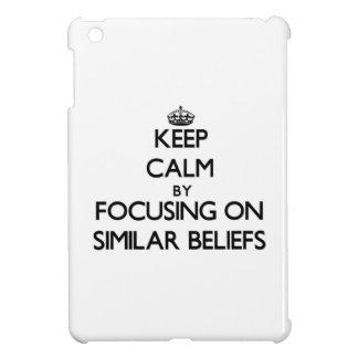 Keep Calm by focusing on Similar Beliefs iPad Mini Cases