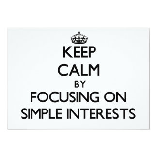 """Keep Calm by focusing on Simple Interests 5"""" X 7"""" Invitation Card"""