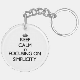 Keep Calm by focusing on Simplicity Key Chain