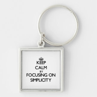 Keep Calm by focusing on Simplicity Key Chains