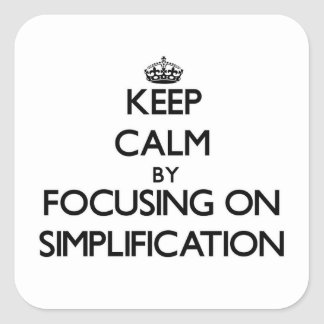 Keep Calm by focusing on Simplification Square Sticker