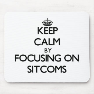 Keep Calm by focusing on Sitcoms Mouse Pad