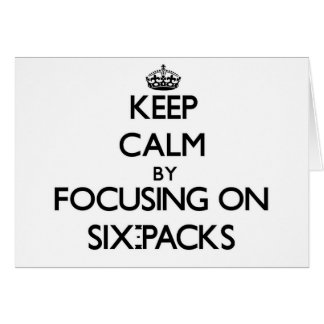 Keep Calm by focusing on Six-Packs Greeting Card