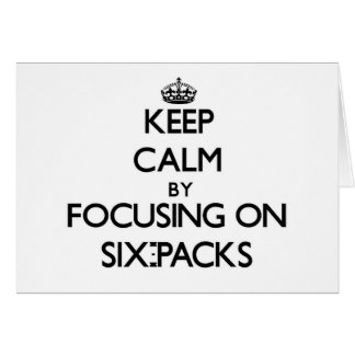 Keep Calm by focusing on Six-Packs Stationery Note Card