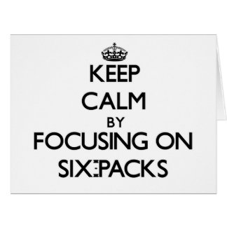 Keep Calm by focusing on Six-Packs Large Greeting Card