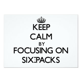 Keep Calm by focusing on Six-Packs 5x7 Paper Invitation Card