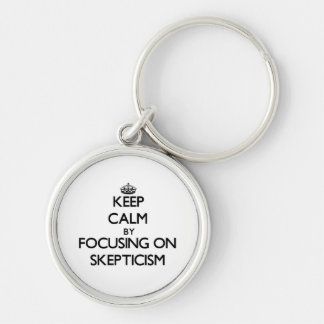 Keep Calm by focusing on Skepticism Keychains