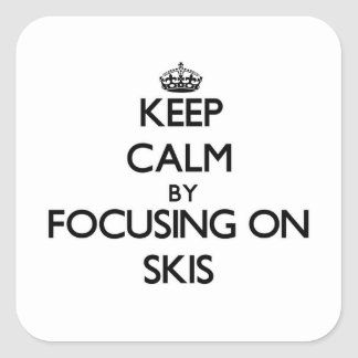 Keep Calm by focusing on Skis Square Sticker