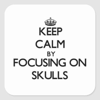 Keep Calm by focusing on Skulls Square Sticker