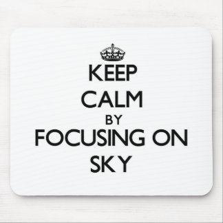 Keep Calm by focusing on Sky Mousepads