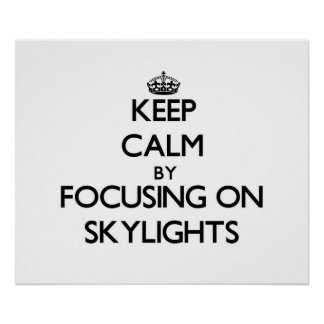 Keep Calm by focusing on Skylights Poster