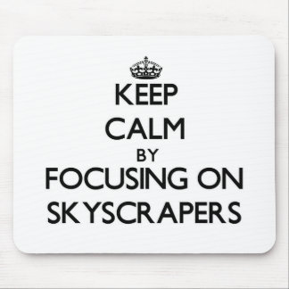 Keep Calm by focusing on Skyscrapers Mouse Pad