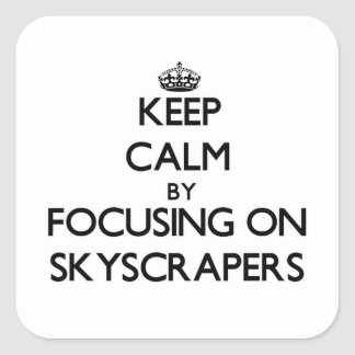 Keep Calm by focusing on Skyscrapers Square Sticker