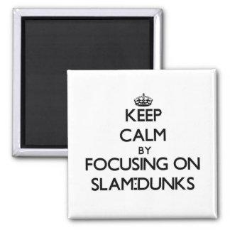 Keep Calm by focusing on Slam-Dunks Refrigerator Magnet