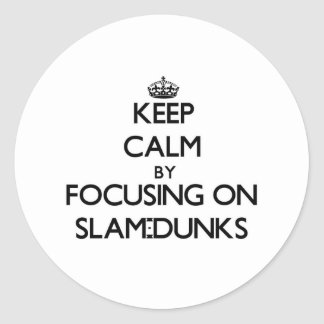 Keep Calm by focusing on Slam-Dunks Classic Round Sticker