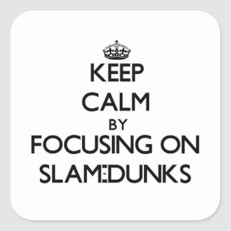 Keep Calm by focusing on Slam-Dunks Square Sticker