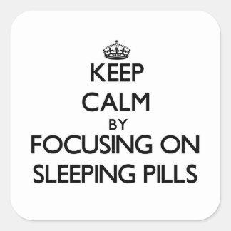 Keep Calm by focusing on Sleeping Pills Square Sticker