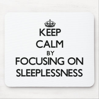 Keep Calm by focusing on Sleeplessness Mouse Pad