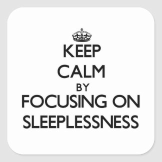 Keep Calm by focusing on Sleeplessness Square Sticker
