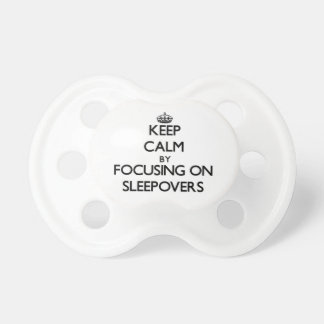 Keep Calm by focusing on Sleepovers Baby Pacifier