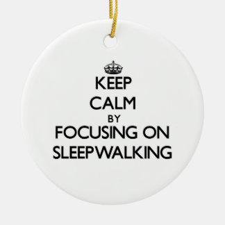 Keep Calm by focusing on Sleepwalking Double-Sided Ceramic Round Christmas Ornament