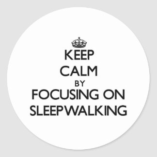 Keep Calm by focusing on Sleepwalking Classic Round Sticker