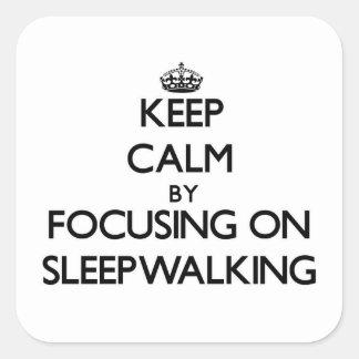 Keep Calm by focusing on Sleepwalking Square Sticker