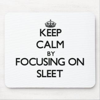 Keep Calm by focusing on Sleet Mousepad